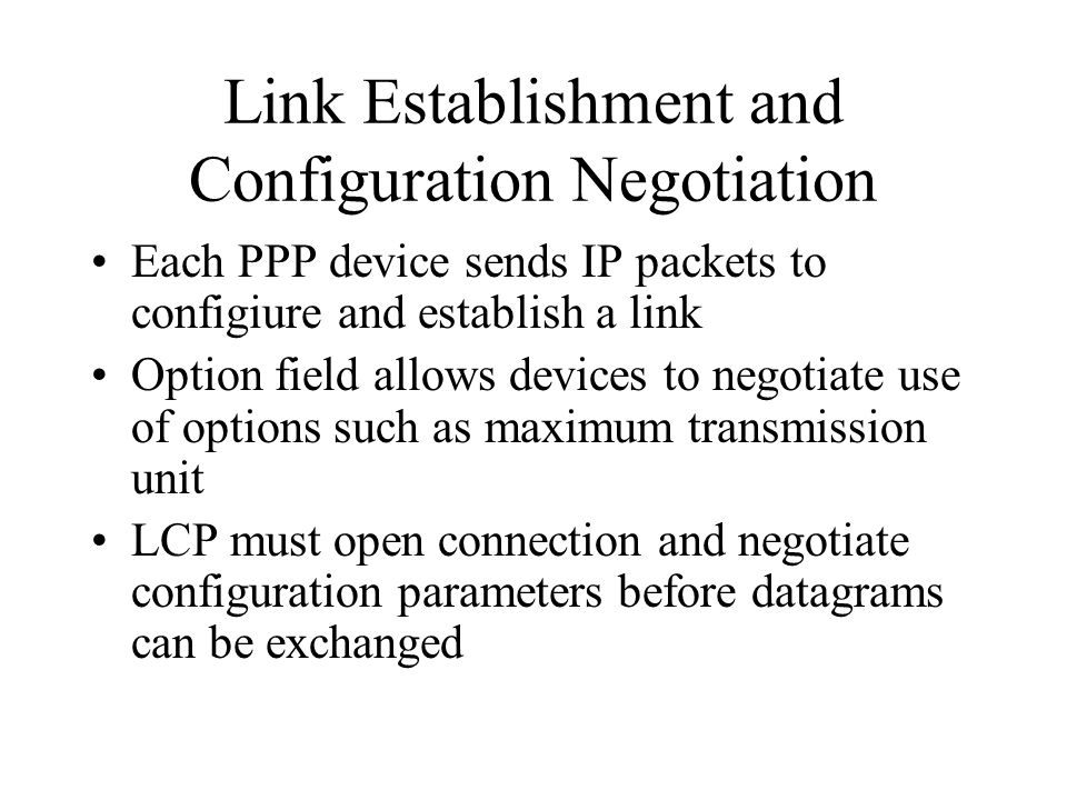 Link Quality Negotiation Link is tested to determine if link quality is good enough to support network layer protocols Client can be authenticated –PAP –CHAPdetailed in RFC 1334