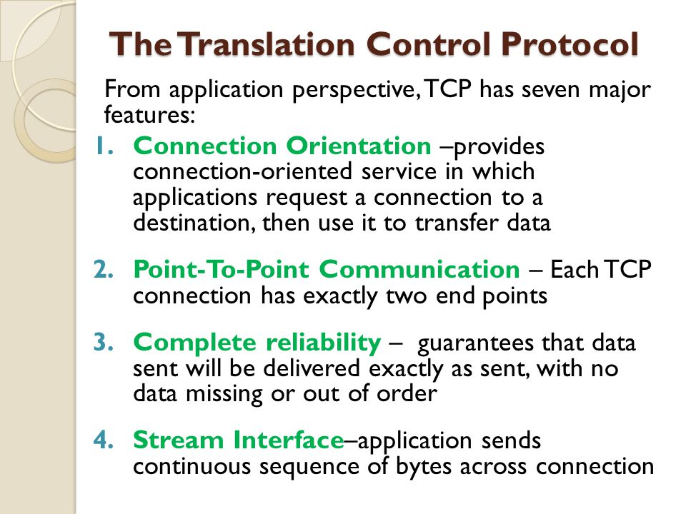 The Translation Control Protocol The Translation Control Protocol From application perspective, TCP has seven major features: 1.Connection Orientation