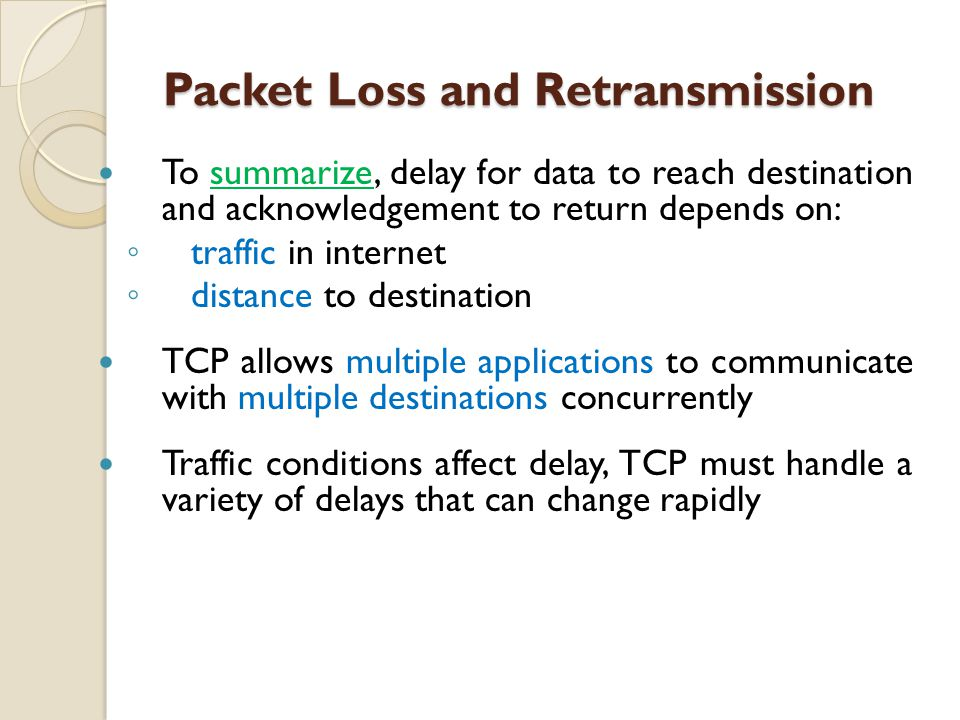 Packet Loss and Retransmission Packet Loss and Retransmission To summarize, delay for data to reach destination and acknowledgement to return depends