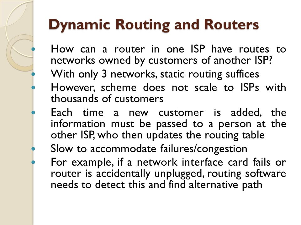 Dynamic Routing and Routers How can a router in one ISP have routes to networks owned by customers of another ISP? With only 3 networks, static routin