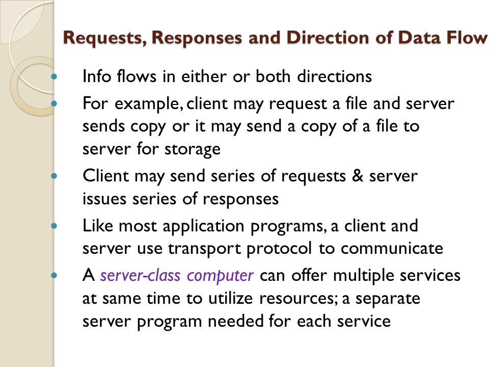 Info flows in either or both directions For example, client may request a file and server sends copy or it may send a copy of a file to server for sto