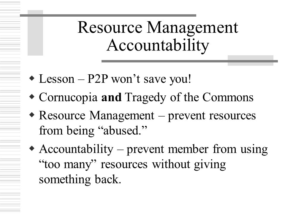 Resource Management Accountability  Lesson – P2P won't save you.
