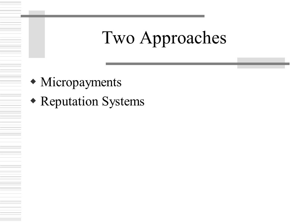 Two Approaches  Micropayments  Reputation Systems