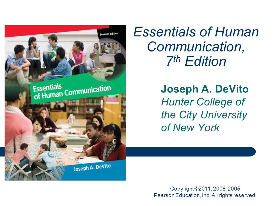 Copyright ©2011, 2008, 2005 Pearson Education, Inc. All rights reserved. Essentials of Human Communication, 7 th Edition Joseph A. DeVito Hunter Colle