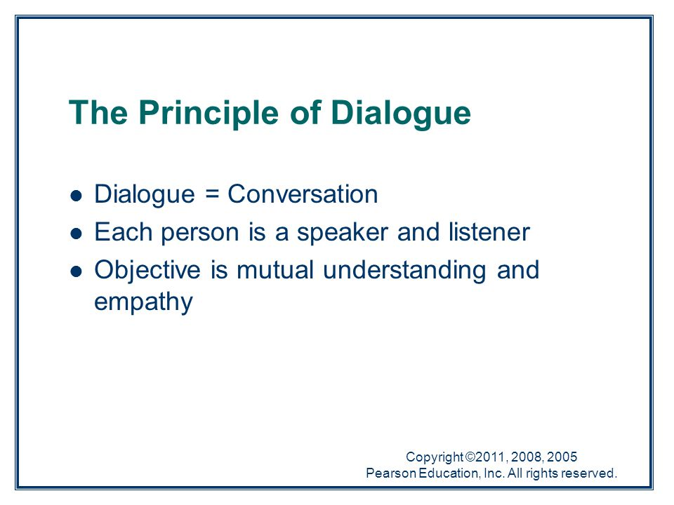 Copyright ©2011, 2008, 2005 Pearson Education, Inc. All rights reserved. The Principle of Dialogue Dialogue = Conversation Each person is a speaker an