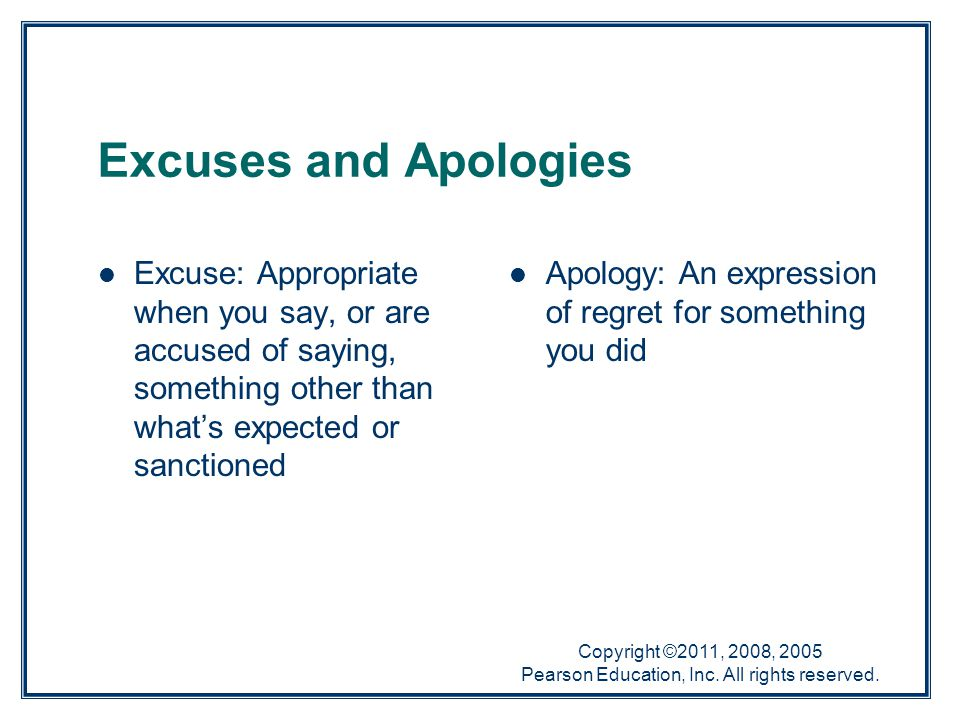 Copyright ©2011, 2008, 2005 Pearson Education, Inc. All rights reserved. Excuses and Apologies Excuse: Appropriate when you say, or are accused of say