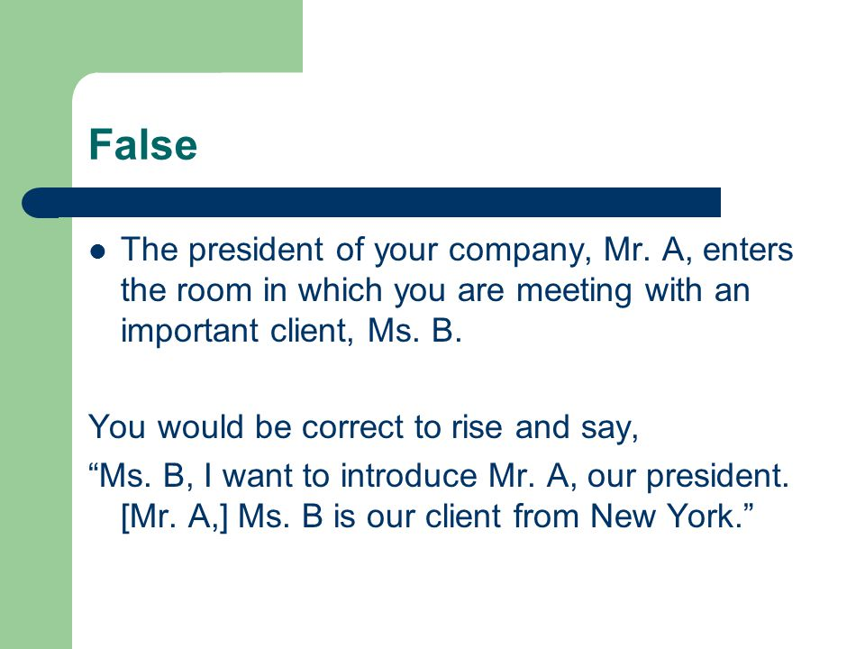 False The president of your company, Mr.