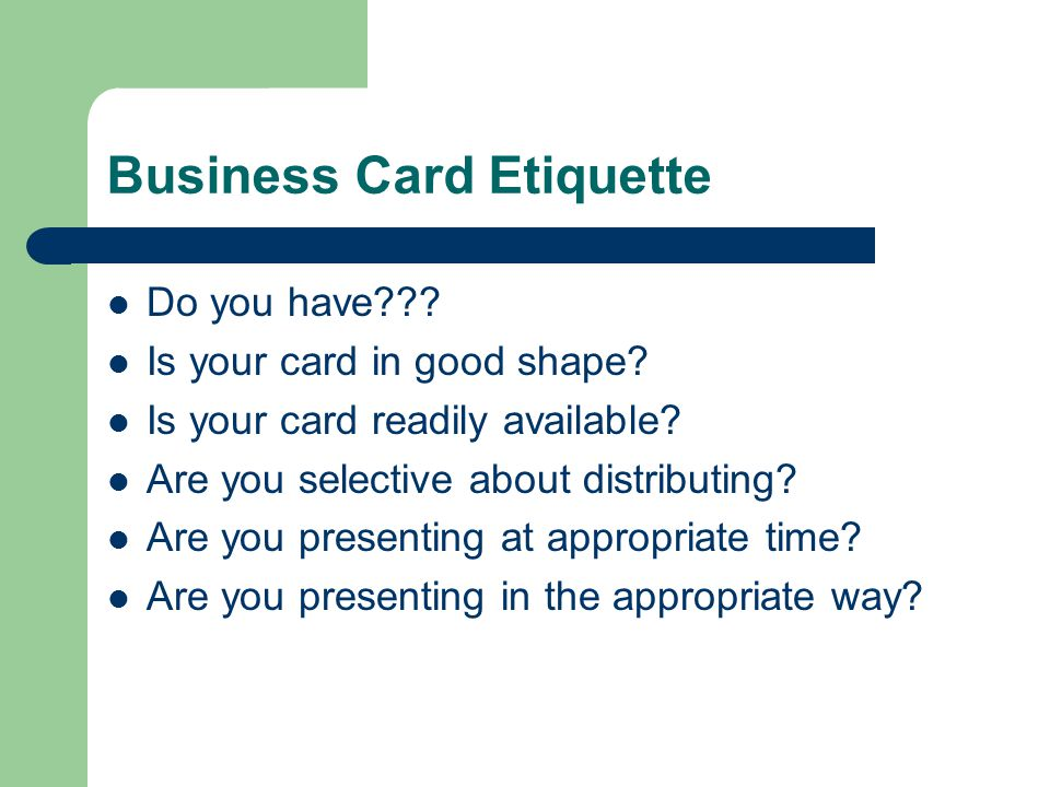 Business Card Etiquette Do you have . Is your card in good shape.
