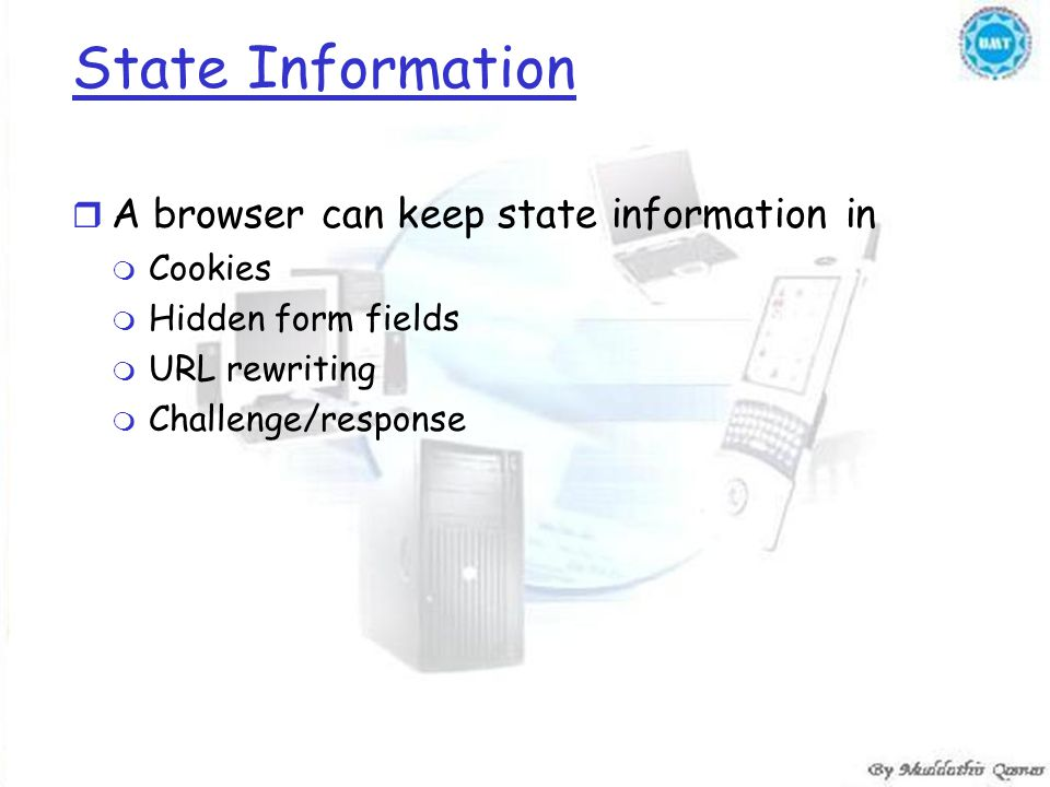 State Information r A browser can keep state information in m Cookies m Hidden form fields m URL rewriting m Challenge/response