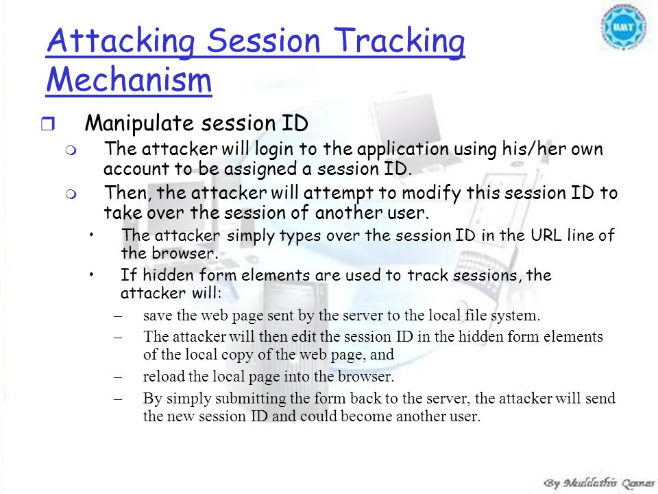 Attacking Session Tracking Mechanism r Manipulate session ID m The attacker will login to the application using his/her own account to be assigned a s