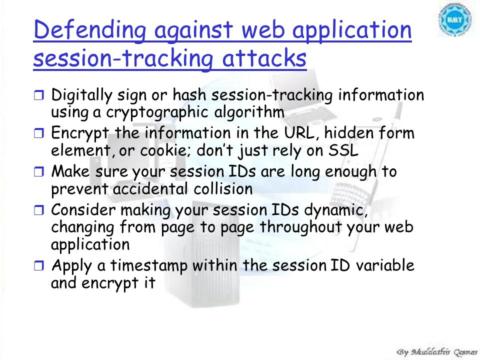 Defending against web application session-tracking attacks r Digitally sign or hash session-tracking information using a cryptographic algorithm r Enc