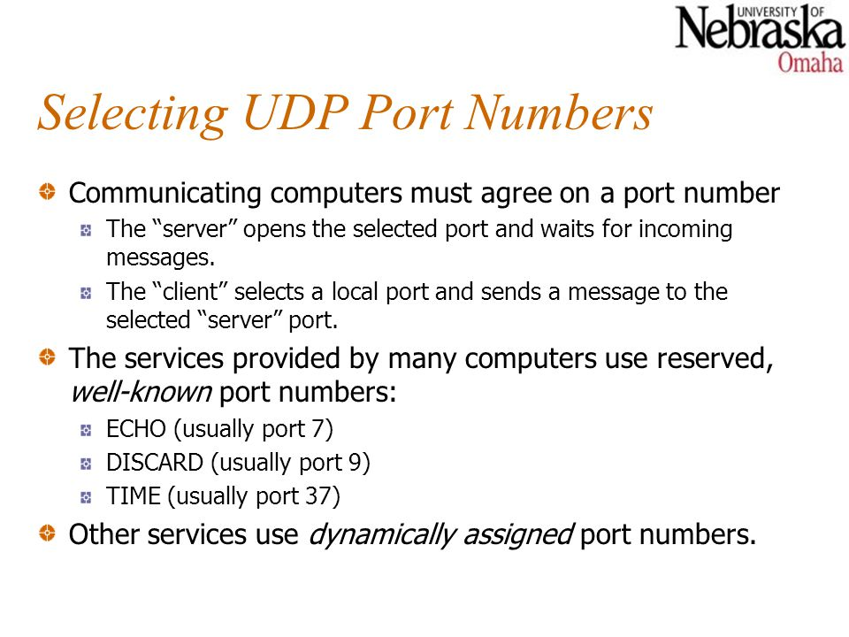 """Selecting UDP Port Numbers Communicating computers must agree on a port number The """"server"""" opens the selected port and waits for incoming messages. T"""