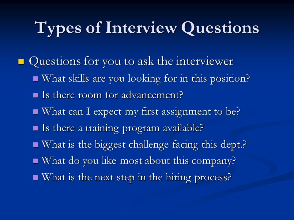 Types of Interview Questions Questions for you to ask the interviewer Questions for you to ask the interviewer What skills are you looking for in this