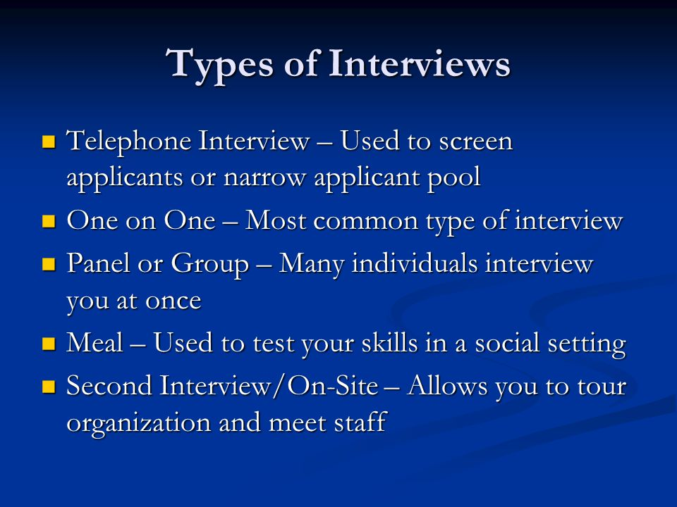 Types of Interviews Telephone Interview – Used to screen applicants or narrow applicant pool Telephone Interview – Used to screen applicants or narrow