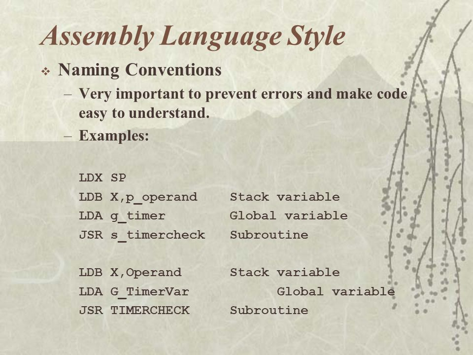  Naming Conventions –Very important to prevent errors and make code easy to understand.