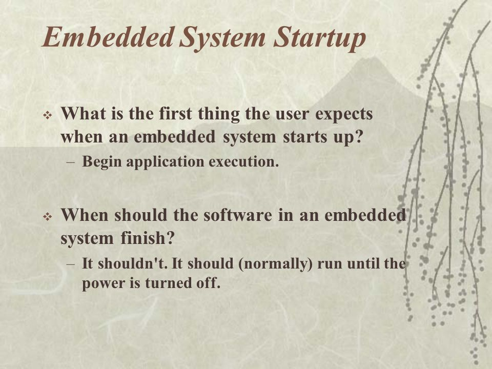 Embedded System Startup  What is the first thing the user expects when an embedded system starts up.