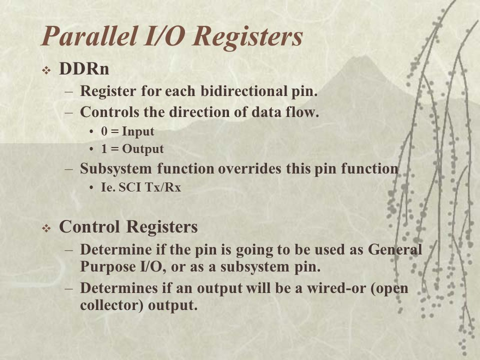 Parallel I/O Registers  DDRn –Register for each bidirectional pin.
