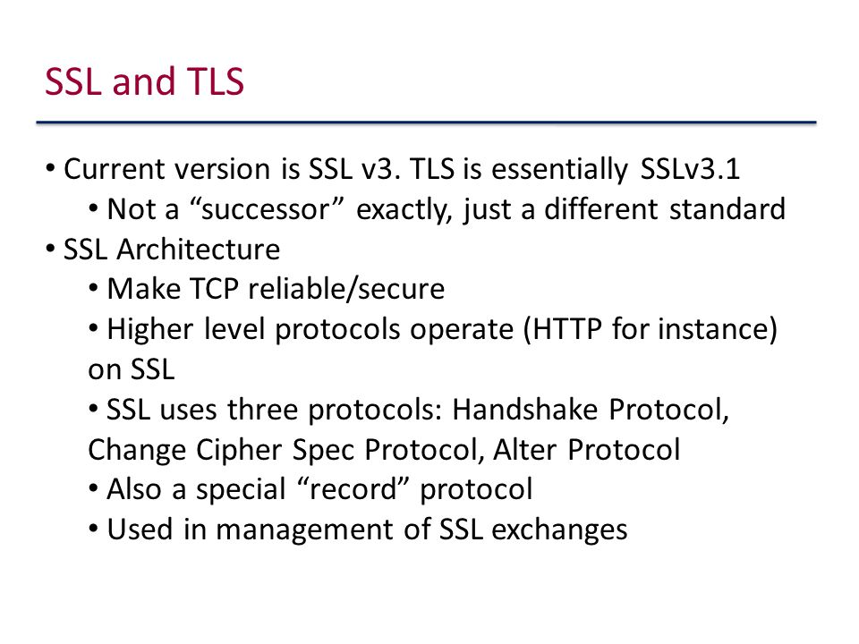 SSL and TLS Current version is SSL v3.