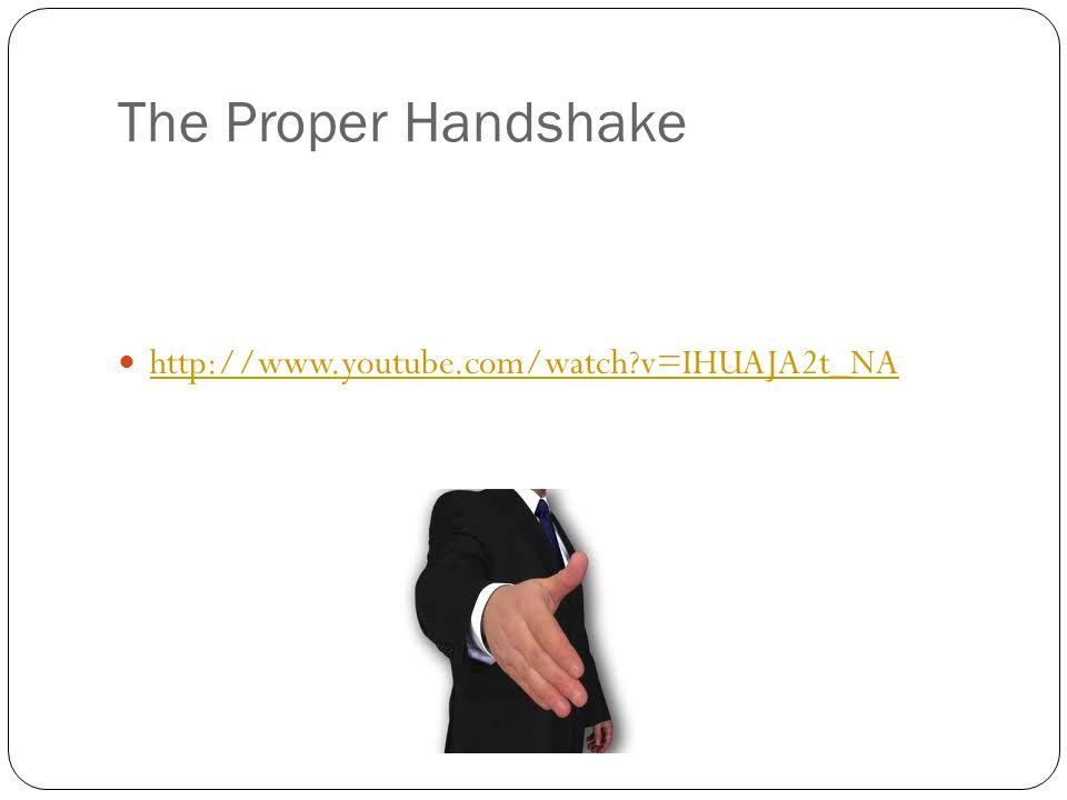The Proper Handshake Let's review the steps of a proper handshake.