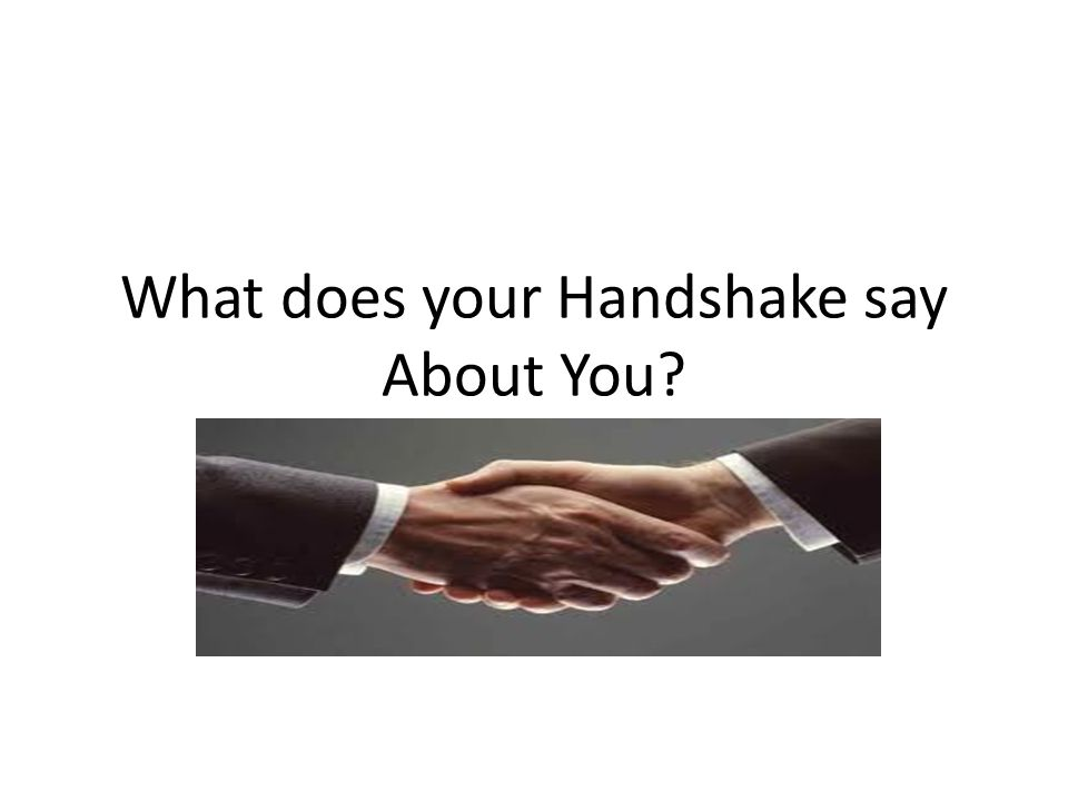 What does your Handshake say About You