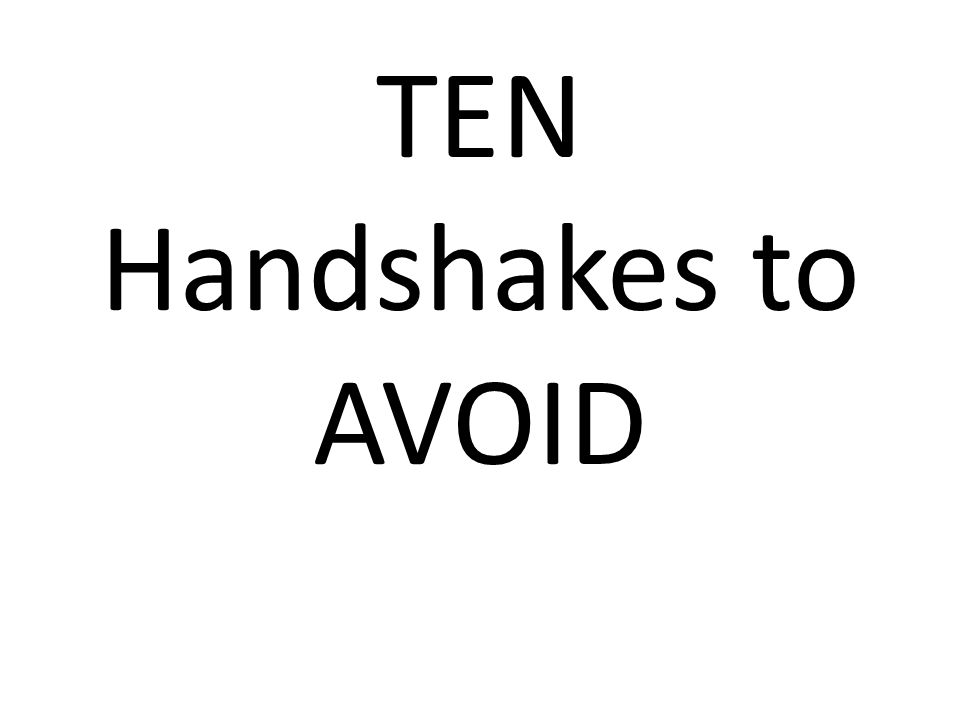 TEN Handshakes to AVOID