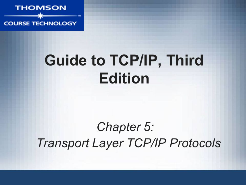 Guide to TCP/IP, Third Edition Chapter 5: Transport Layer TCP/IP Protocols