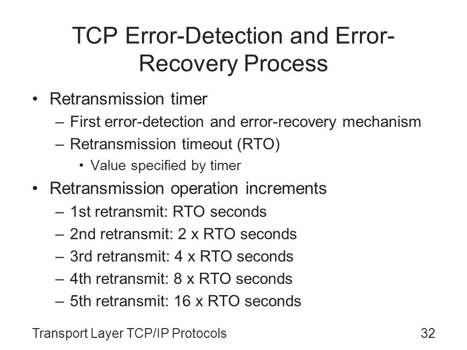 Transport Layer TCP/IP Protocols32 TCP Error-Detection and Error- Recovery Process Retransmission timer –First error-detection and error-recovery mech