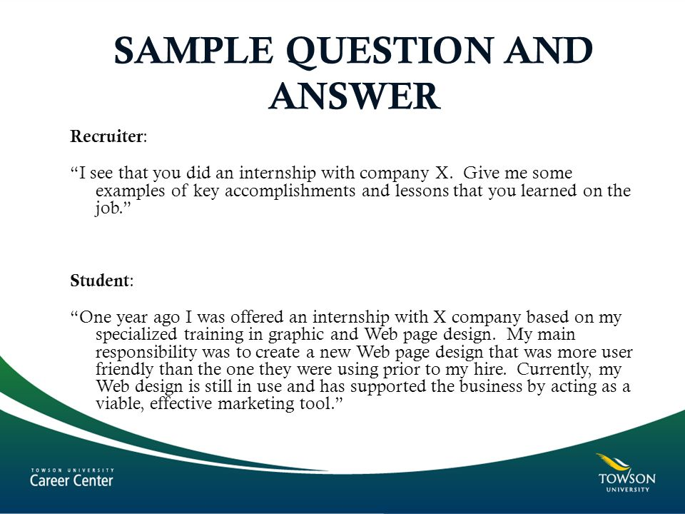 SAMPLE QUESTION AND ANSWER Recruiter : I see that you did an internship with company X.