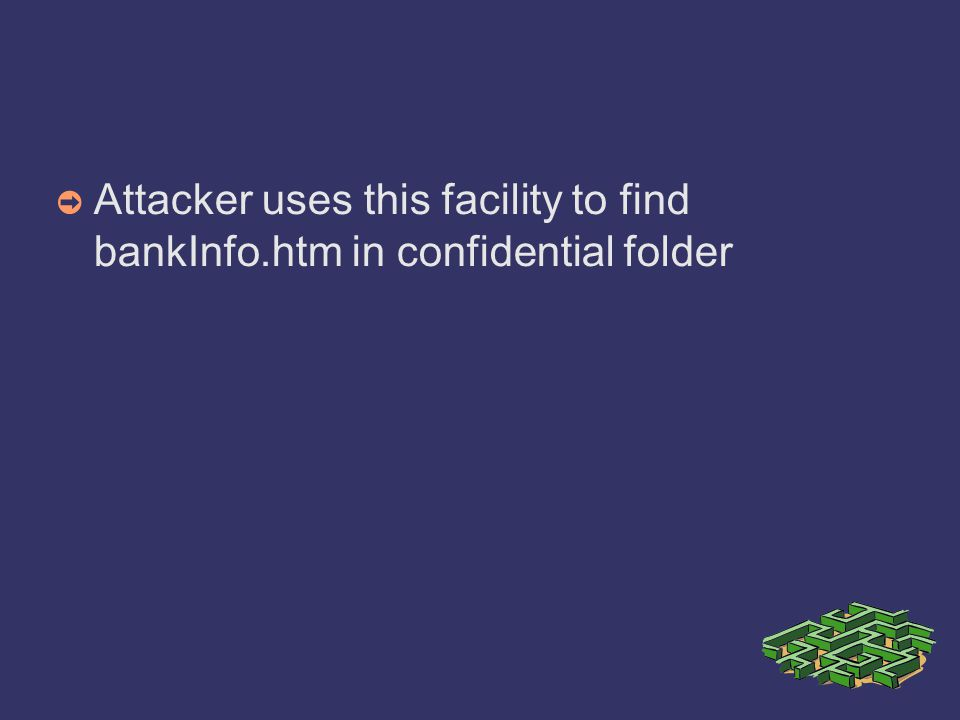 ➲ Attacker uses this facility to find bankInfo.htm in confidential folder