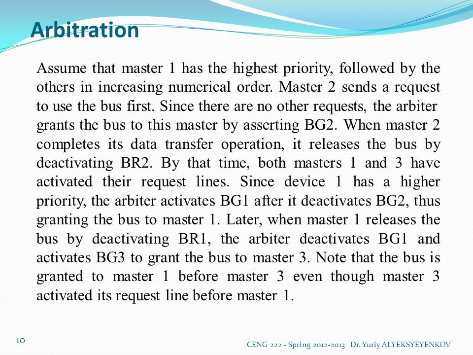 Arbitration CENG 222 - Spring 2012-2013 Dr. Yuriy ALYEKSYEYENKOV 10 Assume that master 1 has the highest priority, followed by the others in increasin