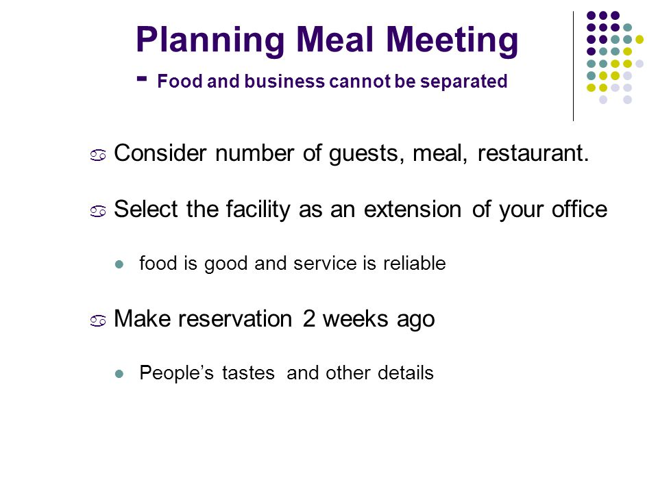 Planning Meal Meeting - Food and business cannot be separated a Consider number of guests, meal, restaurant.