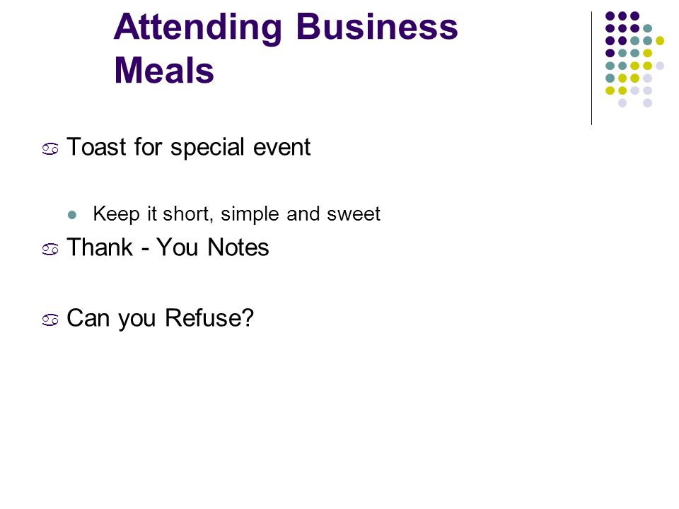 Attending Business Meals a Toast for special event Keep it short, simple and sweet a Thank - You Notes a Can you Refuse?
