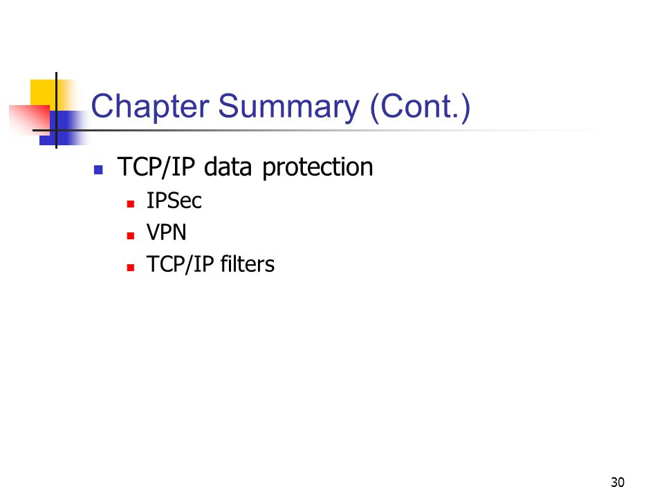 30 Chapter Summary (Cont.) TCP/IP data protection IPSec VPN TCP/IP filters