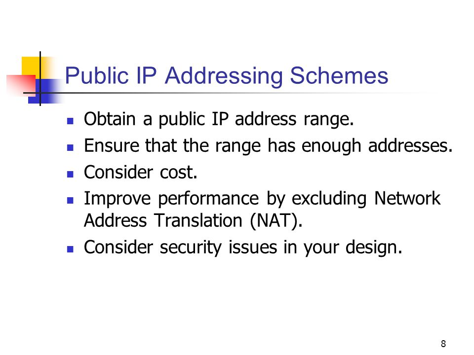 8 Public IP Addressing Schemes Obtain a public IP address range.