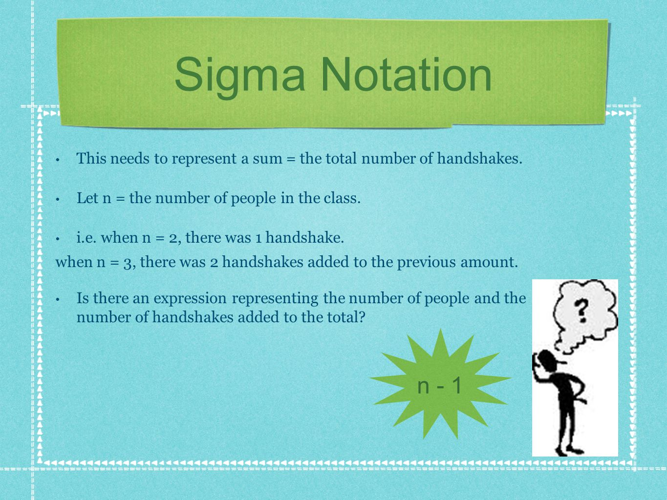 Sigma Notation This needs to represent a sum = the total number of handshakes.