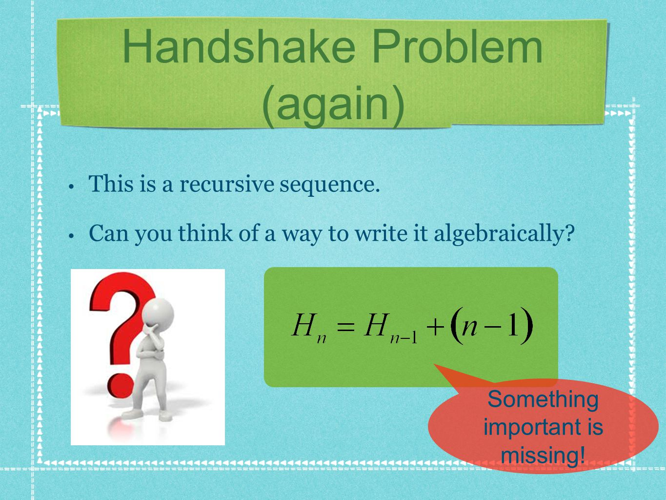 Handshake Problem (again) This is a recursive sequence.