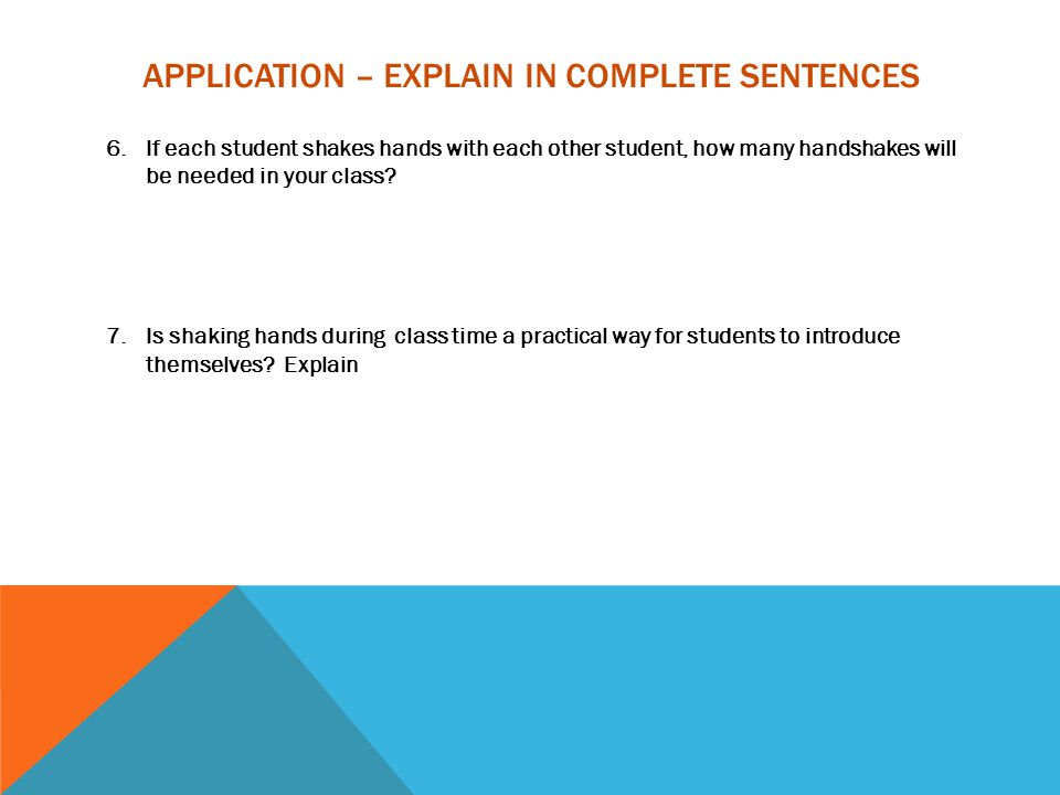 APPLICATION – EXPLAIN IN COMPLETE SENTENCES 6.If each student shakes hands with each other student, how many handshakes will be needed in your class?