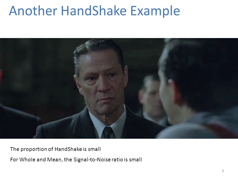 Another HandShake Example 8 The proportion of HandShake is small For Whole and Mean, the Signal-to-Noise ratio is small