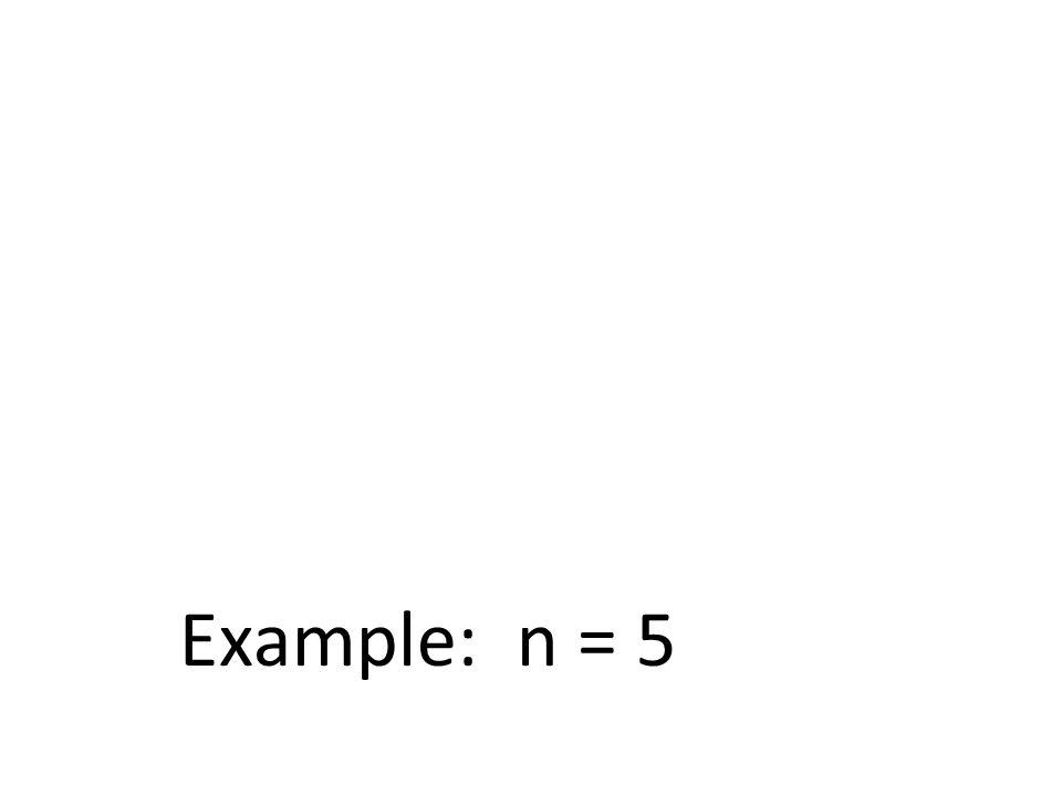 Example: n = 5