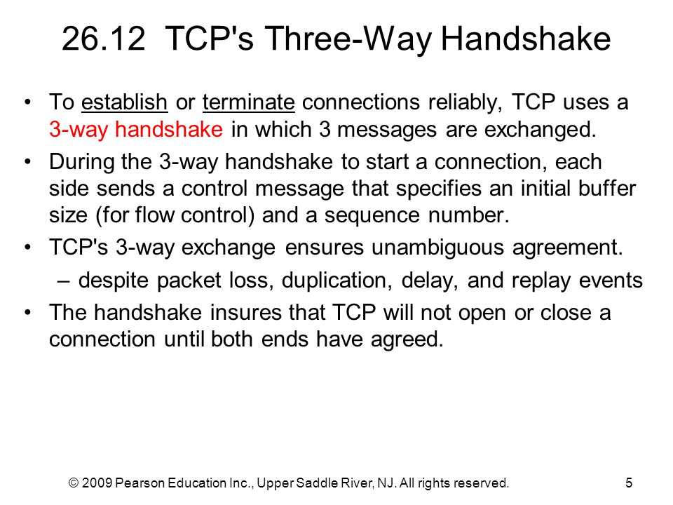 © 2009 Pearson Education Inc., Upper Saddle River, NJ. All rights reserved.5 26.12 TCP's Three-Way Handshake To establish or terminate connections rel