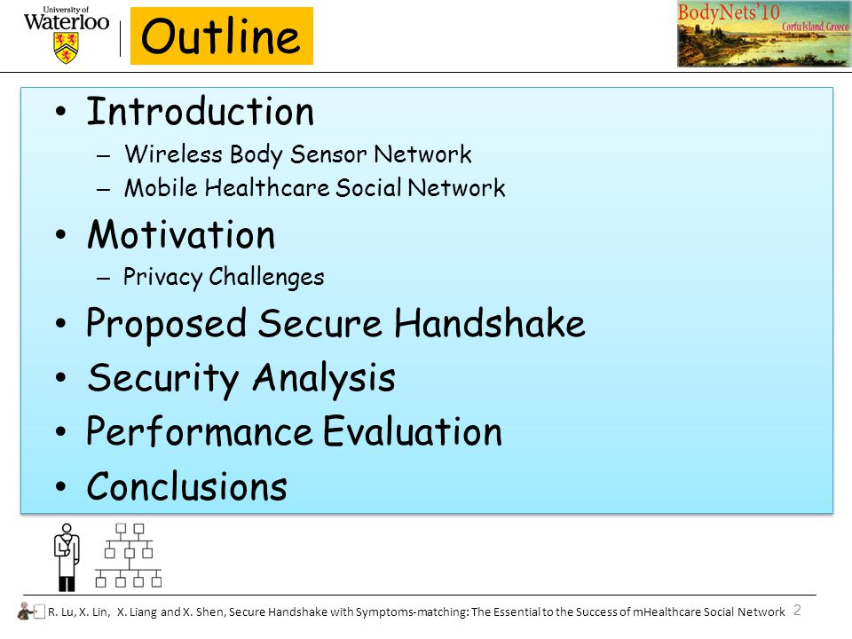 2 R. Lu, X. Lin, X. Liang and X. Shen, Secure Handshake with Symptoms-matching: The Essential to the Success of mHealthcare Social Network Outline Int