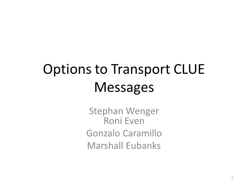 Options to Transport CLUE Messages Stephan Wenger Roni Even Gonzalo Caramillo Marshall Eubanks 1