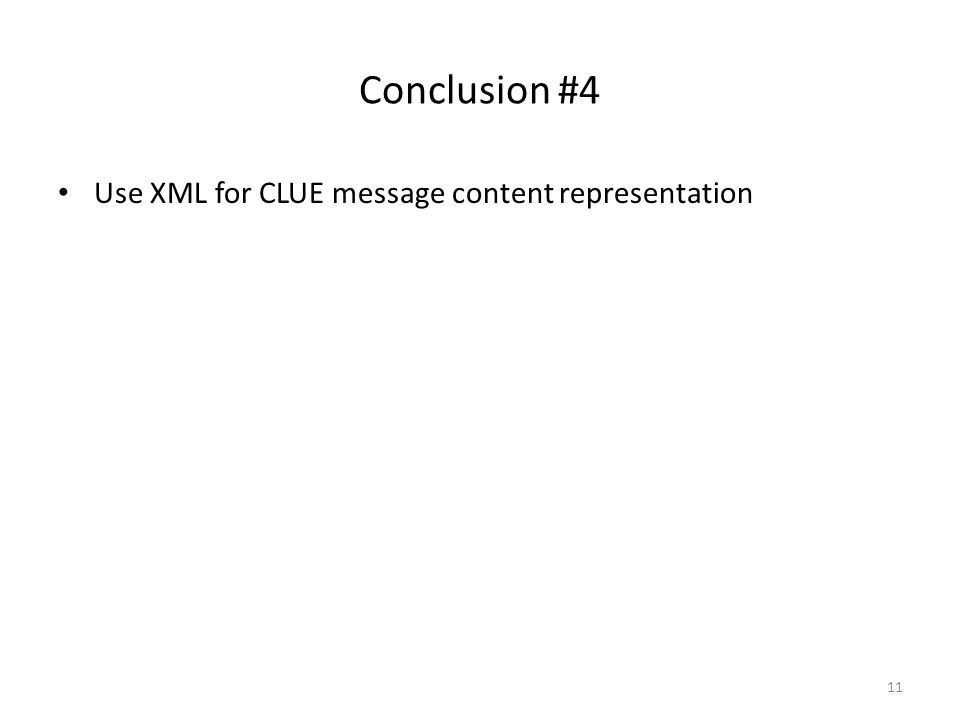 Conclusion #4 Use XML for CLUE message content representation 11