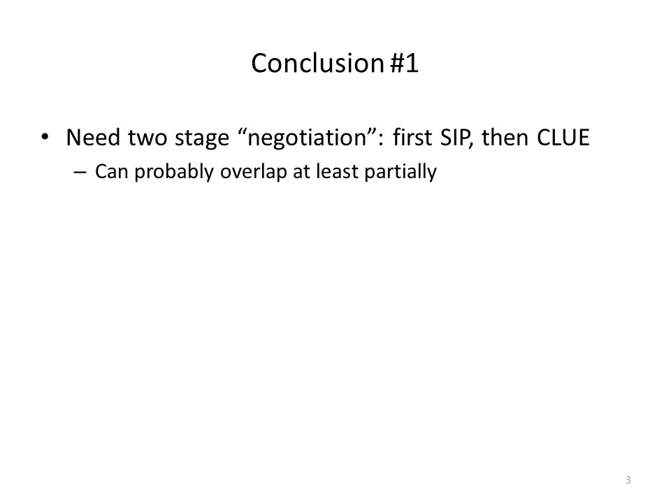 Conclusion #1 Need two stage negotiation : first SIP, then CLUE – Can probably overlap at least partially 3