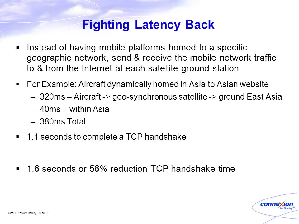 Global IP Network Mobility – APNIC 19 Fighting Latency Back  Instead of having mobile platforms homed to a specific geographic network, send & receiv
