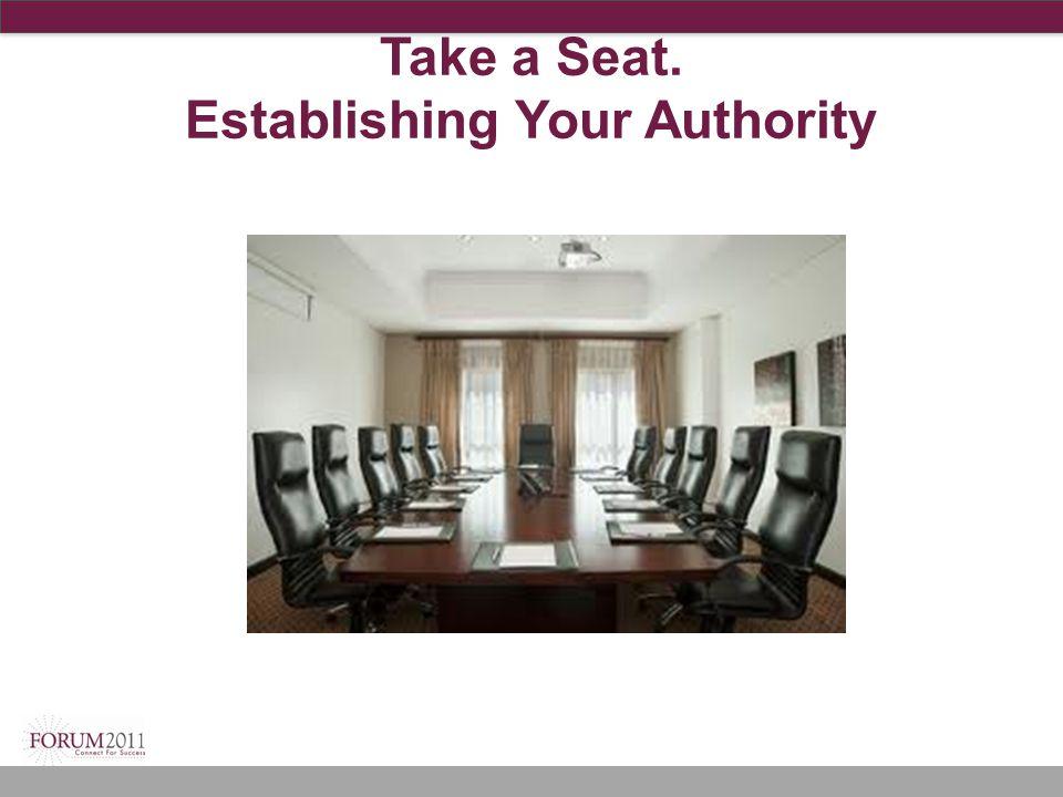 Take a Seat. Establishing Your Authority
