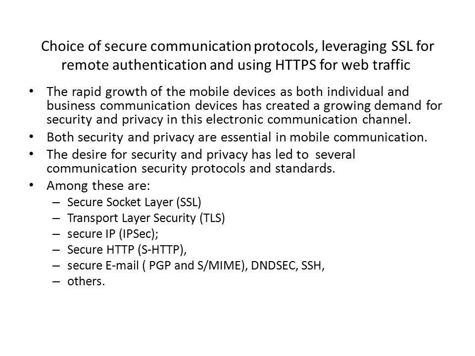 We focus on three communication layers: – Application Layer: PGP S/MIME S-HTTP HTTPS SET KERBEROS – Transport Layer: SSL TLS – Network Layer: IPSec VPN