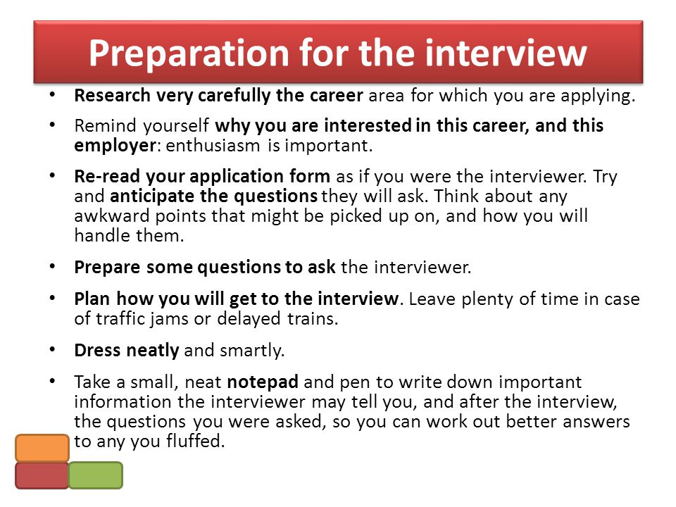 Preparation for the interview Research very carefully the career area for which you are applying.