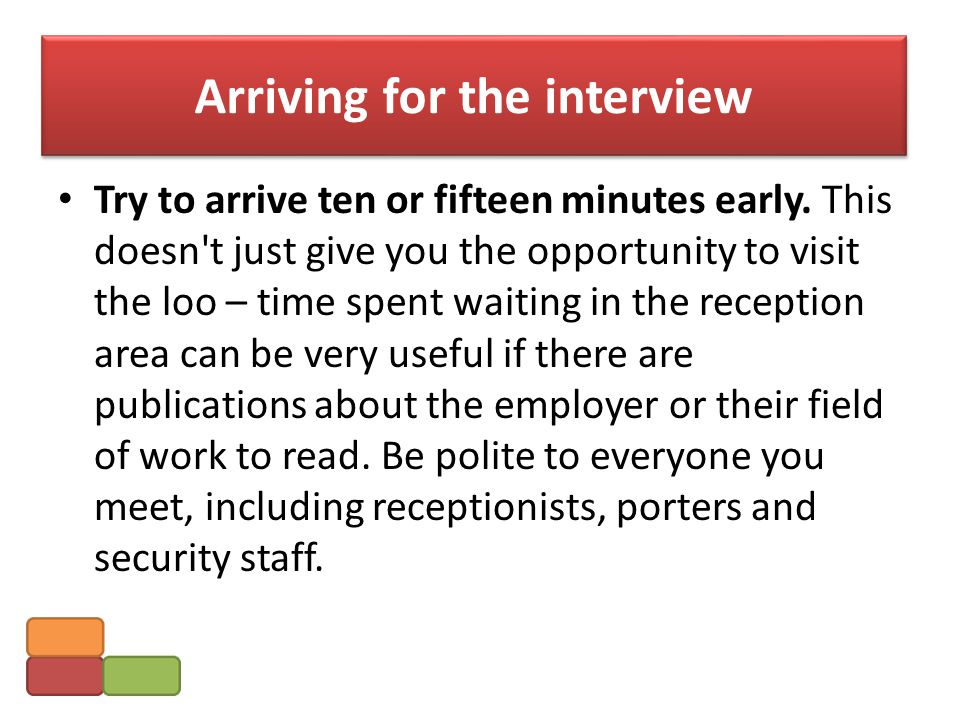 First impressions These are very important - they set the tone for the rest of the interview.