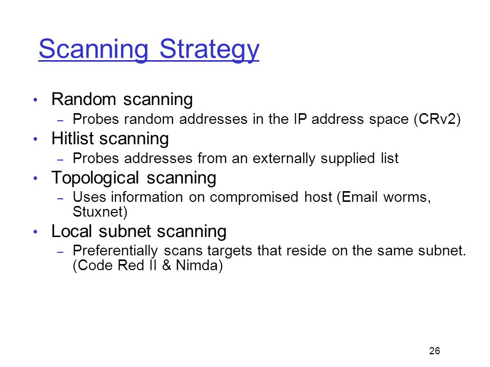 Scanning Strategy Random scanning – Probes random addresses in the IP address space (CRv2) Hitlist scanning – Probes addresses from an externally supp